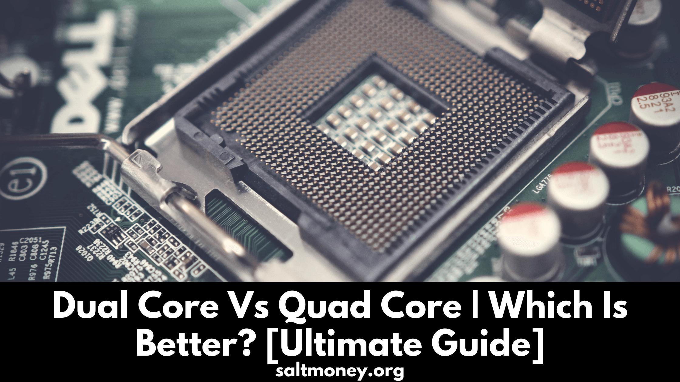 Dual-Core vs. Quad-Core